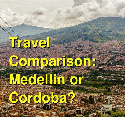 Medellin vs. Cordoba Travel Comparison