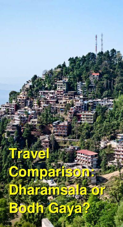 Dharamsala vs. Bodh Gaya Travel Comparison