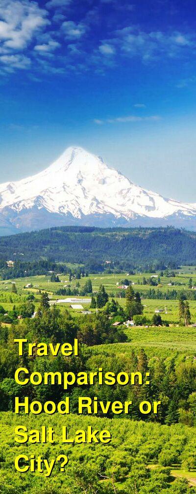 Hood River vs. Salt Lake City Travel Comparison