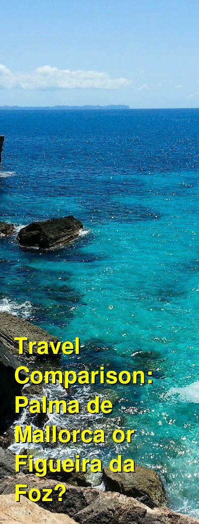 Palma de Mallorca vs. Figueira da Foz Travel Comparison
