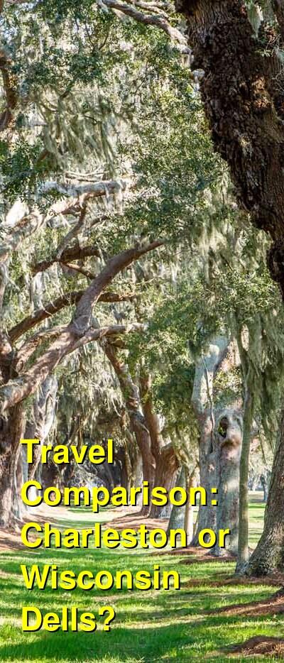 Charleston vs. Wisconsin Dells Travel Comparison
