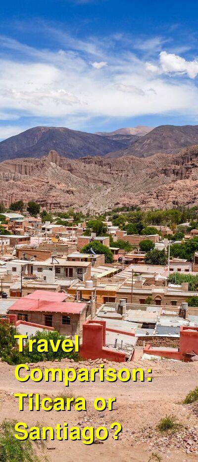 Tilcara vs. Santiago Travel Comparison