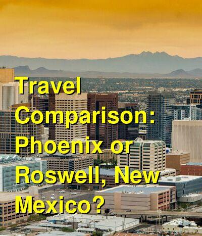 Phoenix vs. Roswell, New Mexico Travel Comparison