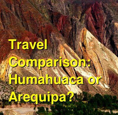 Humahuaca vs. Arequipa Travel Comparison