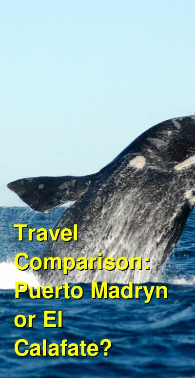 Puerto Madryn vs. El Calafate Travel Comparison