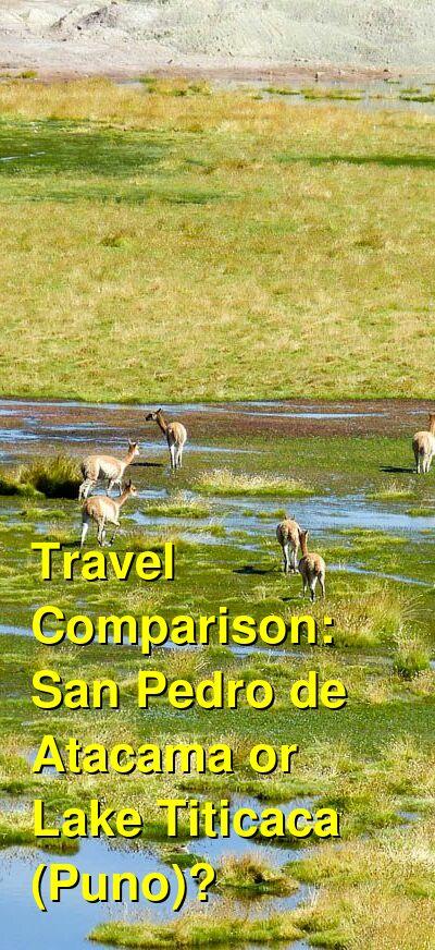 San Pedro de Atacama vs. Lake Titicaca (Puno) Travel Comparison