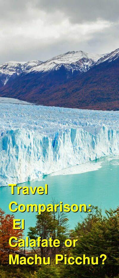 El Calafate vs. Machu Picchu Travel Comparison