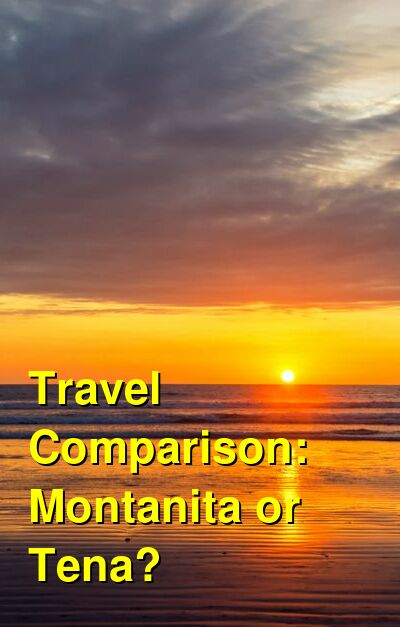 Montanita vs. Tena Travel Comparison