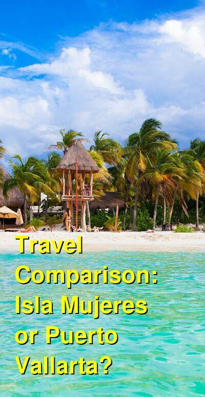 Isla Mujeres vs. Puerto Vallarta Travel Comparison