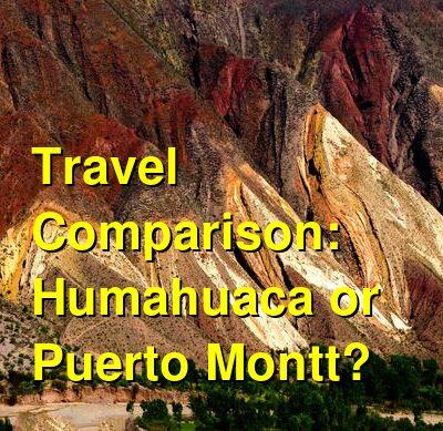 Humahuaca vs. Puerto Montt Travel Comparison