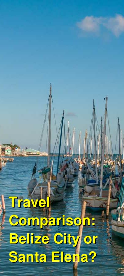Belize City vs. Santa Elena Travel Comparison
