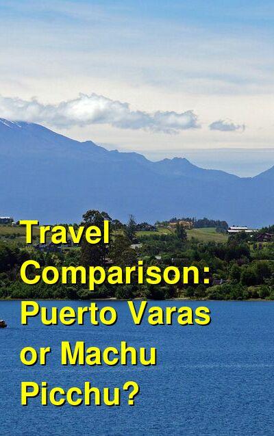 Puerto Varas vs. Machu Picchu Travel Comparison
