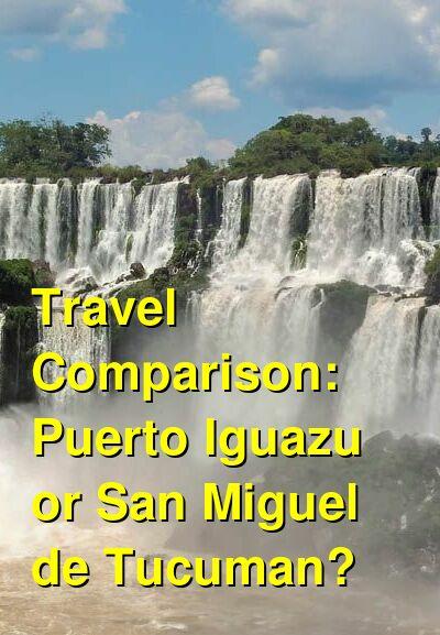 Puerto Iguazu vs. San Miguel de Tucuman Travel Comparison