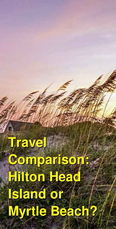 Hilton Head Island vs. Myrtle Beach Travel Comparison