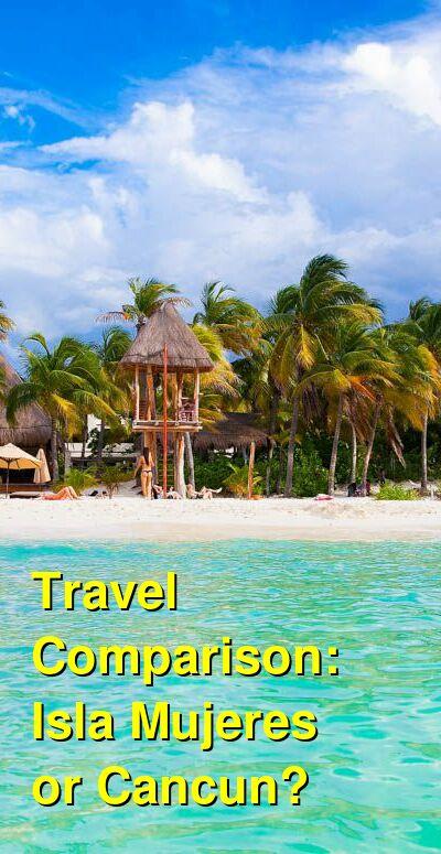 Isla Mujeres vs. Cancun Travel Comparison