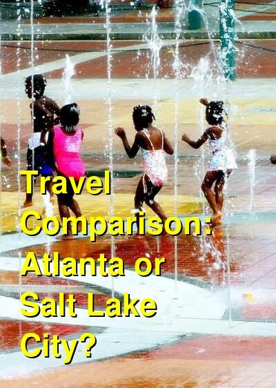 Atlanta vs. Salt Lake City Travel Comparison