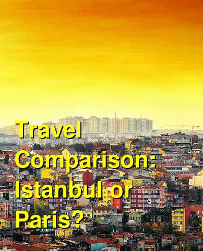 Istanbul vs. Paris Travel Comparison