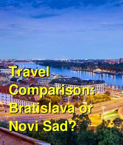 Bratislava vs. Novi Sad Travel Comparison