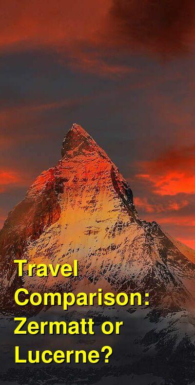 Zermatt vs. Lucerne Travel Comparison