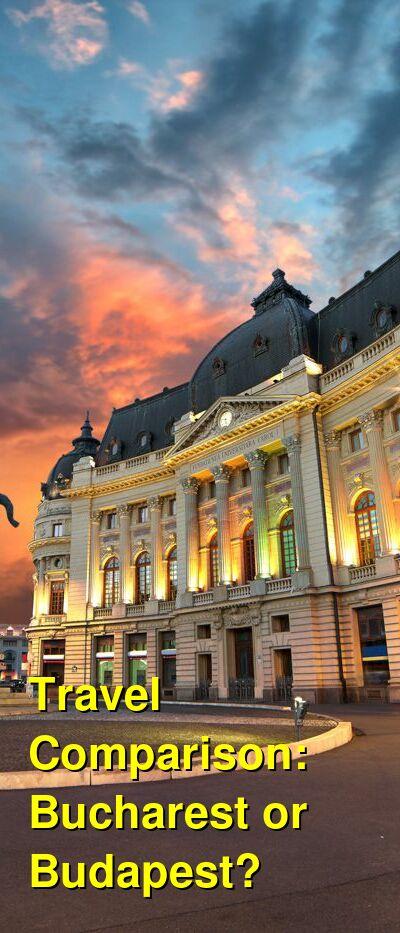 Bucharest vs. Budapest Travel Comparison