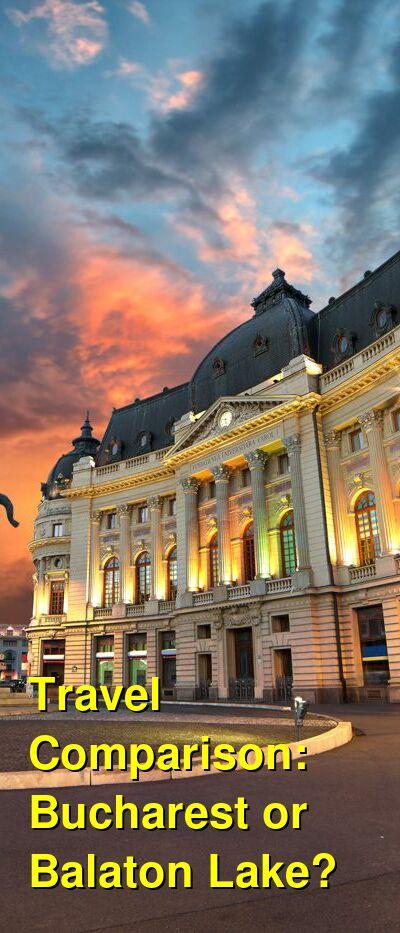 Bucharest vs. Balaton Lake Travel Comparison