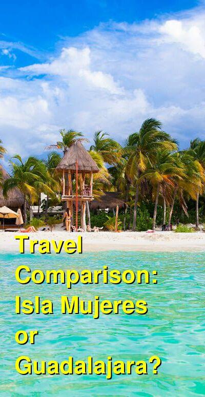 Isla Mujeres vs. Guadalajara Travel Comparison
