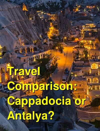 Cappadocia vs. Antalya Travel Comparison