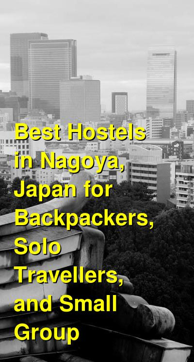Best Hostels in Nagoya, Japan for Backpackers, Solo Travellers, and Small Group | Budget Your Trip