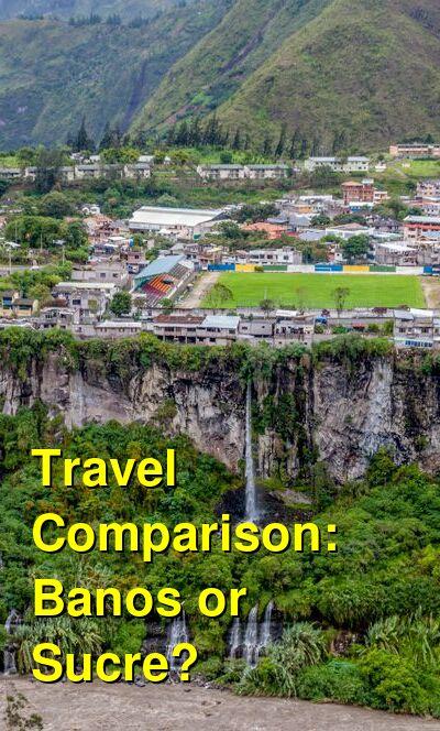 Banos vs. Sucre Travel Comparison