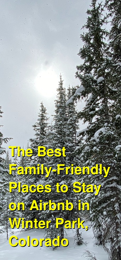 The Best Family-Friendly Places to Stay on Airbnb in Winter Park, Colorado (April 2021) | Budget Your Trip