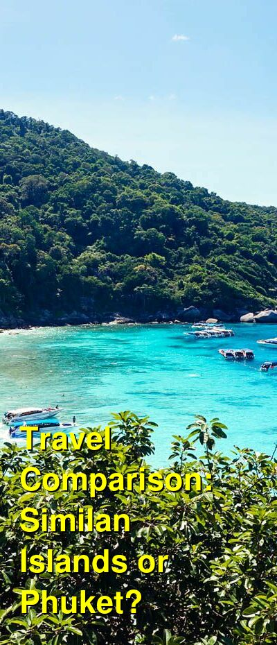 Similan Islands vs. Phuket Travel Comparison