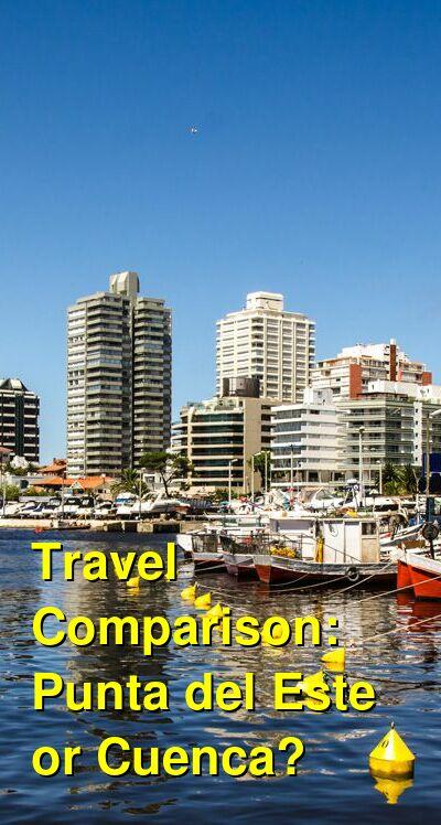 Punta del Este vs. Cuenca Travel Comparison