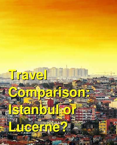 Istanbul vs. Lucerne Travel Comparison