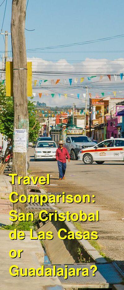 San Cristobal de Las Casas vs. Guadalajara Travel Comparison