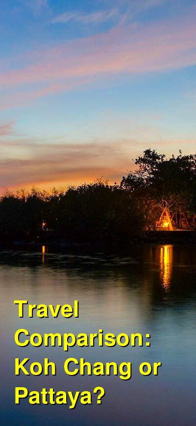 Koh Chang vs. Pattaya Travel Comparison
