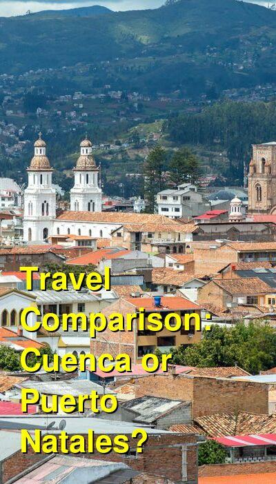 Cuenca vs. Puerto Natales Travel Comparison
