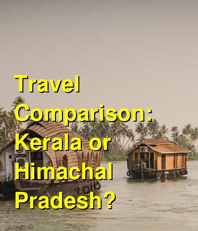 Kerala vs. Himachal Pradesh Travel Comparison