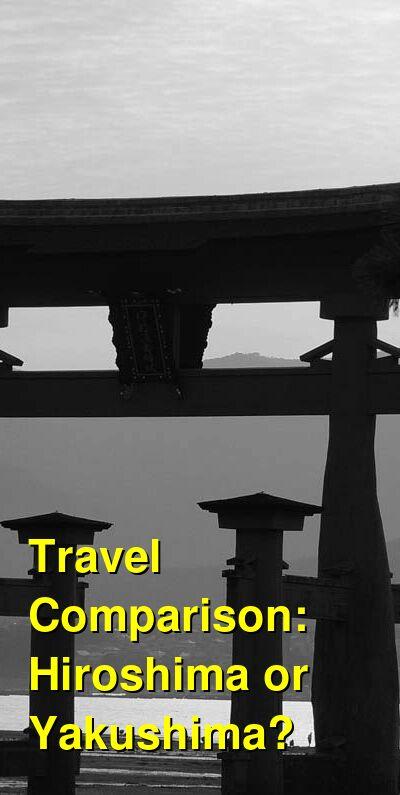 Hiroshima vs. Yakushima Travel Comparison