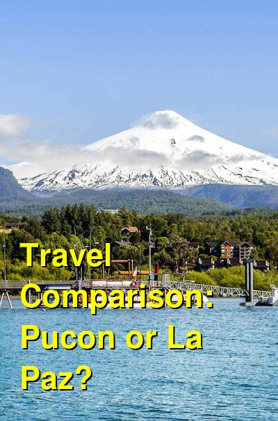 Pucon vs. La Paz Travel Comparison