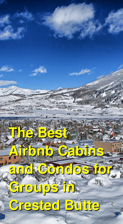 The Best Airbnb Cabins and Condos for Groups in Crested Butte (April 2021) | Budget Your Trip