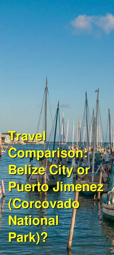 Belize City vs. Puerto Jimenez (Corcovado National Park) Travel Comparison
