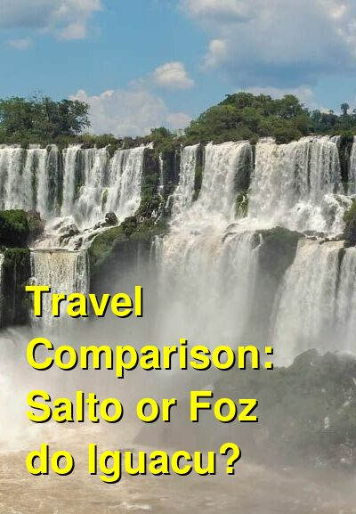 Salto vs. Foz do Iguacu Travel Comparison