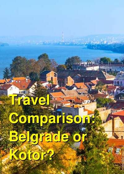 Belgrade vs. Kotor Travel Comparison
