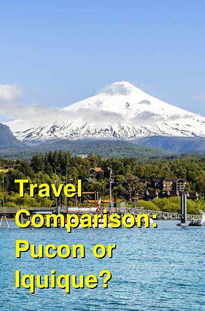 Pucon vs. Iquique Travel Comparison