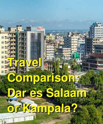 Dar es Salaam vs. Kampala Travel Comparison