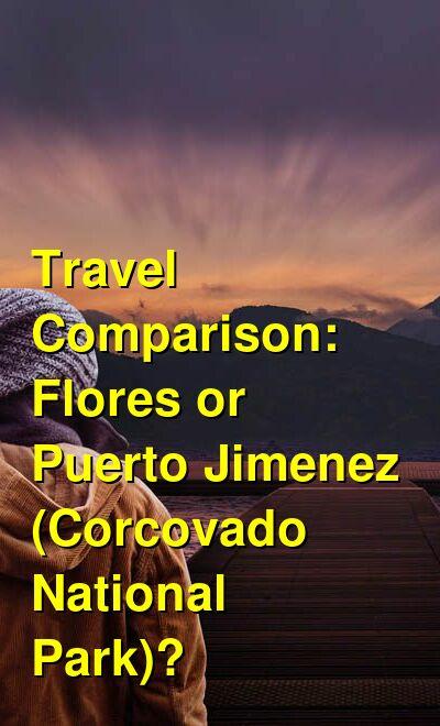 Flores vs. Puerto Jimenez (Corcovado National Park) Travel Comparison