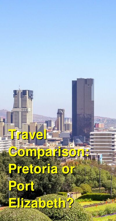 Pretoria vs. Port Elizabeth Travel Comparison