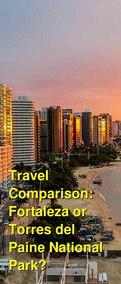 Fortaleza vs. Torres del Paine National Park Travel Comparison