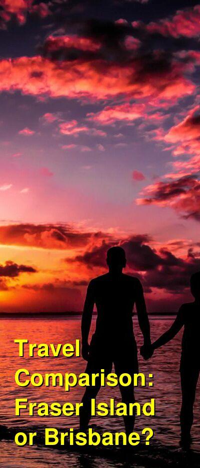 Fraser Island vs. Brisbane Travel Comparison
