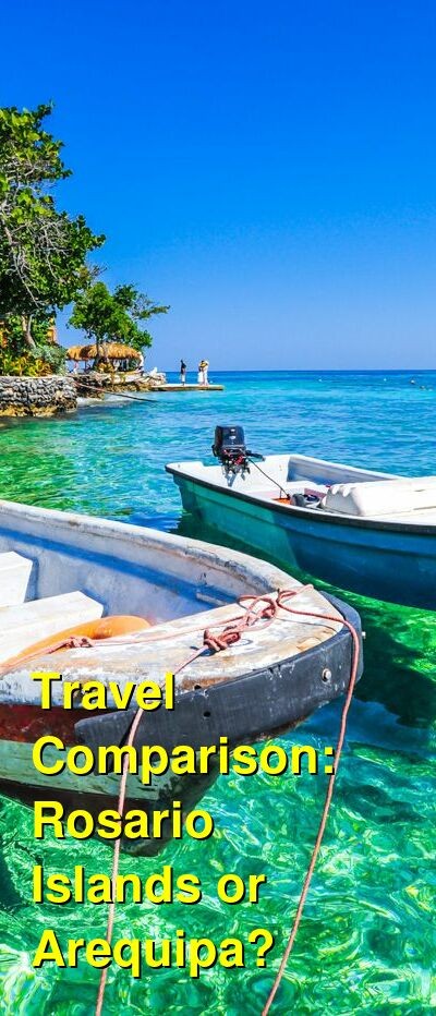 Rosario Islands vs. Arequipa Travel Comparison